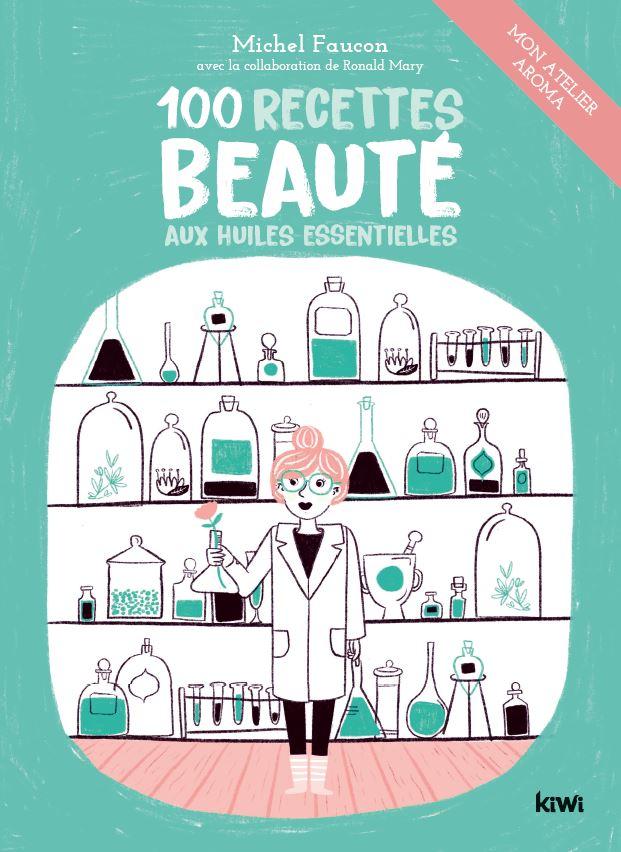 100 recettes beauté aux huiles essentielles